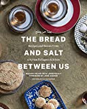 img - for The Bread and Salt Between Us: Recipes and Stories from a Syrian Refugee s Kitchen book / textbook / text book