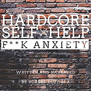 Hardcore Self Help: F--k Anxiety Audiobook