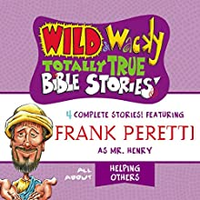 Wild and Wacky Totally True Bible Stories: All About Helping Others Audiobook by Frank Peretti Narrated by  full cast