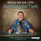 Der König der Tiere: Geschichten und Glossen Hörspiel von Jürgen von der Lippe Gesprochen von: Jürgen von der Lippe, Max Giermann, Nora Tschirner