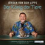 Der König der Tiere: Geschichten und Glossen | Jürgen von der Lippe