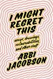 #6: I Might Regret This: Essays, Drawings, Vulnerabilities, and Other Stuff