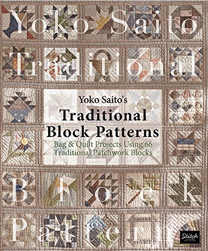Yoko Saito's Traditional Block Patterns: Bag and Quilt Projects Using 66 Traditional Patchwork Blocks ()