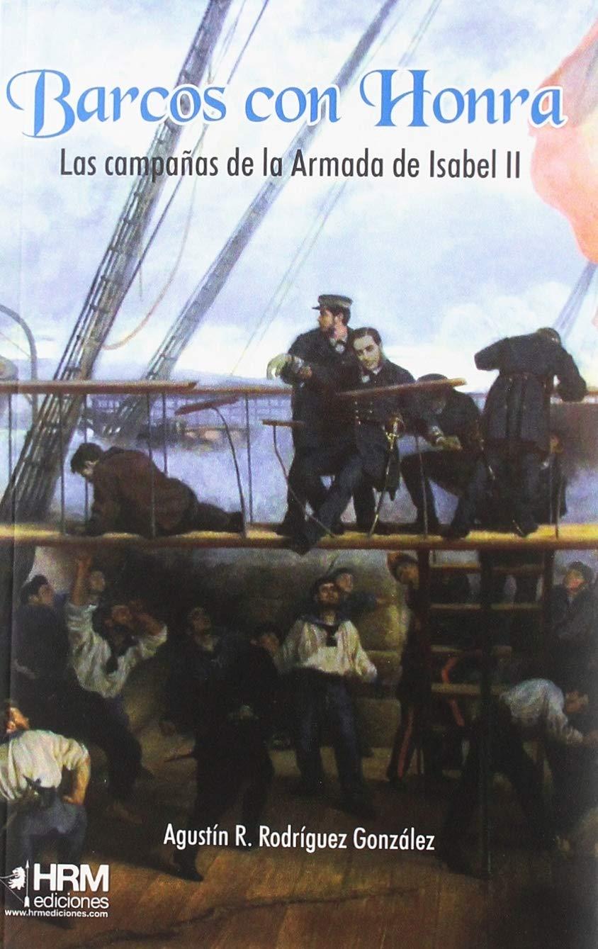 Barcos con honra: Las campañas de la Armada de Isabel II: Amazon.es: Rodríguez González, Agustín Ramón, Gutiérrez López, José Antonio, Garcés López, Martín: Libros
