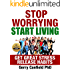 Stop Worrying Start Living: Get Great Stress Release Habits (Increase Happiness - Stress And Anxiety Release)