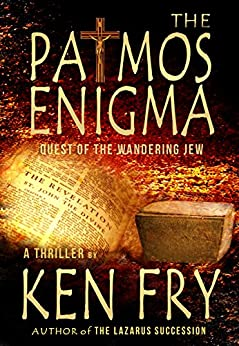 The Patmos Enigma: Quest of The Wandering Jew by [Fry, Ken]