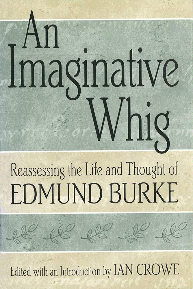 An Imaginative Whig: Reassessing the Life and Thought of Edmund Burke PDF