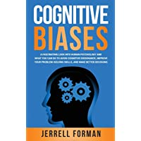 Cognitive Biases: A Fascinating Look into Human Psychology and What You Can Do to Avoid Cognitive Dissonance, Improve…