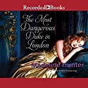 The Most Dangerous Duke in London Audiobook by Madeline Hunter Narrated by Charlotte Gray