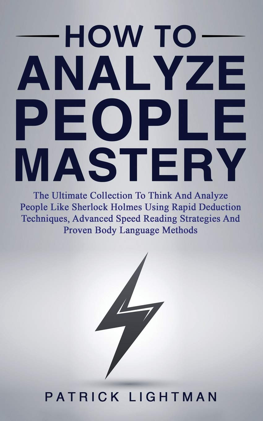 How To Analyze People Mastery  The Ultimate Collection To Think And Analyze People Like Sherlock Holmes Using Proven Body Language Methods Advanced Speed Reading And Rapid Deduction Techniques