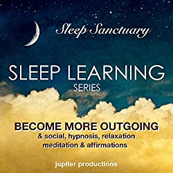 Become More Outgoing & Social: Sleep Learning, Hypnosis, Relaxation, Meditation & Affirmations
