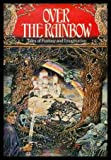 Over the Rainbow Tales of Fantasy and Imagination