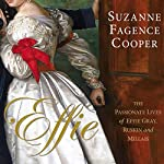 Effie: The Passionate Lives of Effie Gray, John Ruskin and Millais | Suzanne Fagence Cooper