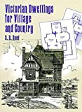 Victorian Dwellings for Village and Country 1885, S. B. Reed, 0486402991