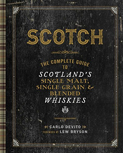 Scotch: The Complete Guide to Scotland's Single Malt, Single Grain & Blended Whiskies
