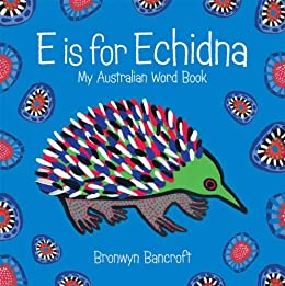 E is for Echidna by [Bancroft, Bronwyn]