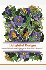 Delightful Designs: A Colouring Books for Adults Featuring Over 45 Stress Relieving Designs (Delightful Designs Coloring books) (Volume 5) Paperback