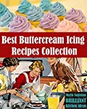 """Best Buttercream Icing Recipes Collection: 25 Buttercream Icing Recipes plus a bonus recipe of a super healthy """"Buttercream"""" Icing. (Cake Decorating Book 1)"""