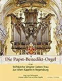 Die Papst-Benedikt-Orgel in der Stiftskirche Unserer Lieben Frau Zur Alten Kapelle in Regensburg : Eine Dokumentation, U.L. Frau zur Alten Kapelle (Regensburg, Germany), Stiftskapitel Staff, 3795418852