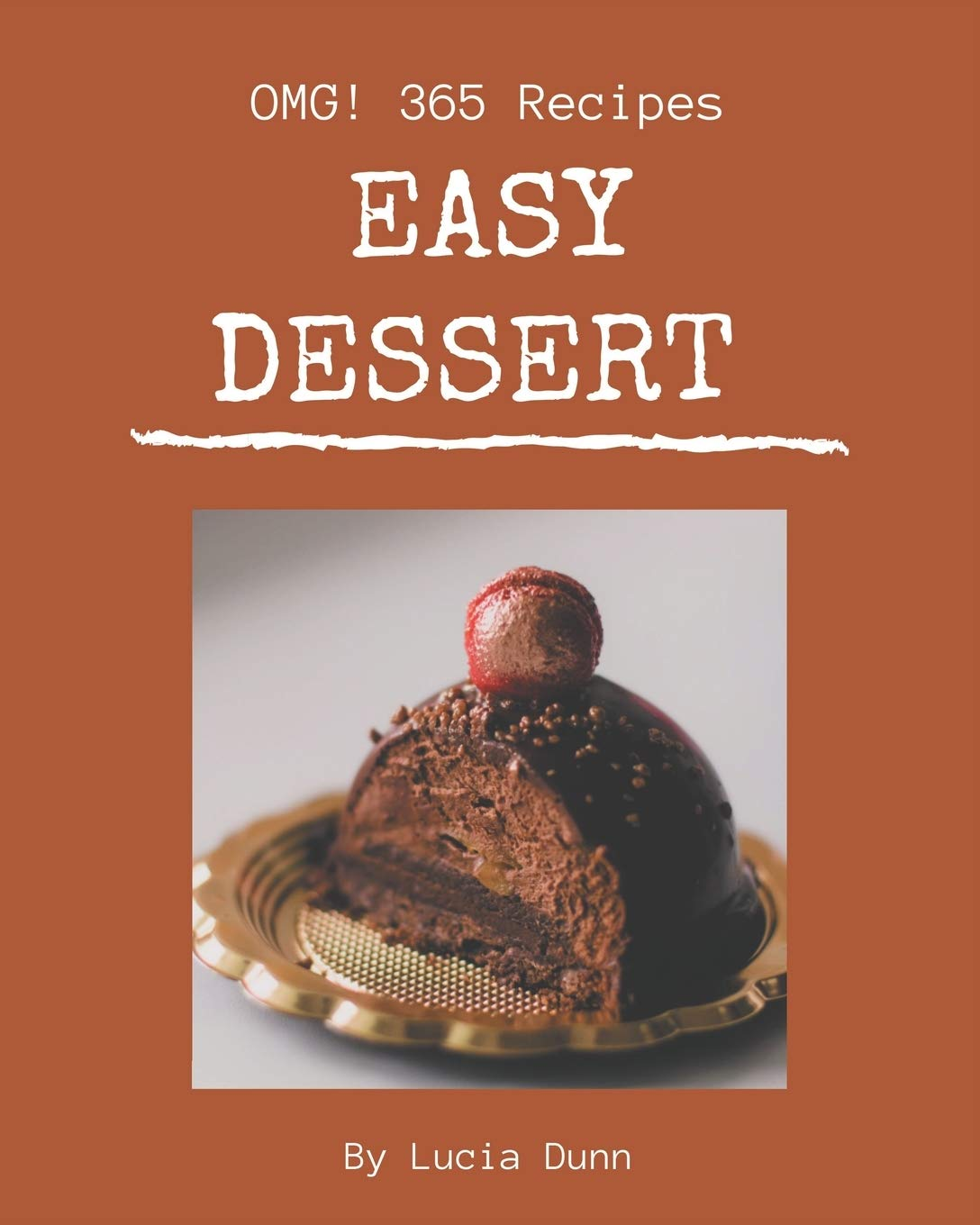 Omg 365 Easy Dessert Recipes Make Cooking At Home Easier With Easy Dessert Cookbook Dunn Lucia 9798669258092 Amazon Com Books