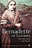 Bernadette of Lourdes: Her life, death and visions: new anniversary edition