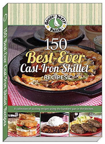 150 Best-Ever Cast Iron Skillet Recipes by [Gooseberry Patch]