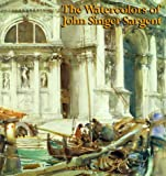 The Watercolors of John Singer Sargent, Carl Little, 0520219694