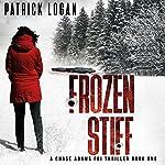 Frozen Stiff: A Chase Adams FBI Thriller, Book 1   Patrick Logan