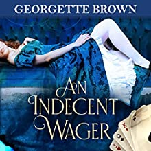 An Indecent Wager: A Steamy Regency Romance Book, Book 3 Audiobook by Georgette Brown Narrated by Em Brown