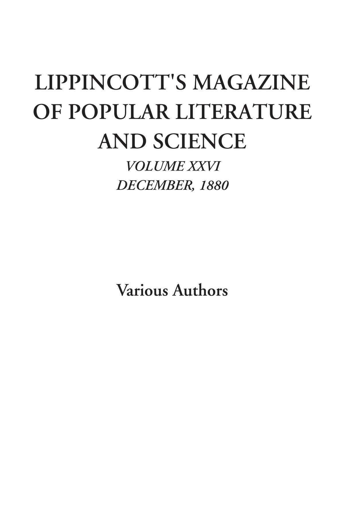 Lippincott's Magazine of Popular Literature and Science (Volume XXVI, December, 1880) ebook