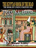 Egyptian Book of the Dead: The Book of Coming Forth By Day- The Book of Enlightenment: Mysticism of the Pert Em Heru