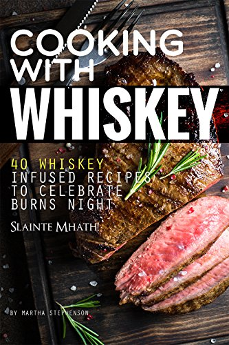 Cooking with Whiskey: 40 Whiskey Infused Recipes to Celebrate Burns Night - Slainte Mhath!
