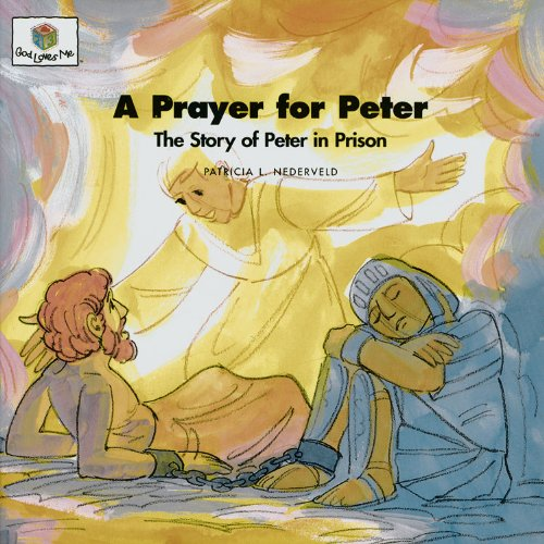 A Prayer for Peter: The Story of Peter in Prison (God Loves Me) (God Loves Me Storybooks)