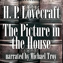 The Picture in the House Audiobook by H. P. Lovecraft Narrated by Michael Troy