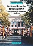 Die Amerikaner im geteilten Berlin: Spurensuche im Südwesten der Stadt