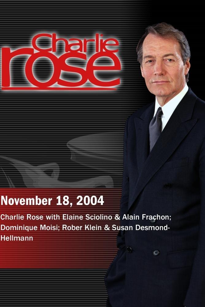 Charlie Rose with Elaine Sciolino & Alain Frachon; Dominique Moisi; Rober Klein & Susan Desmond-Hellmann (November 18, 2004)