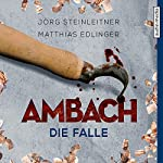 Ambach: Die Falle (Ambach 6) | Jörg Steinleitner,Matthias Edlinger