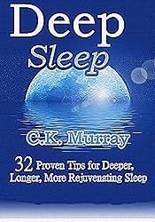 Deep Sleep - 32 Proven Tips for Deeper, Longer, More Rejuvenating Sleep: (Good Night's Sleep, Quality Sleep, Stay Asleep, Rest & Relaxation, Sleep Tight, ... and Stay Asleep Longer!) (English Edition)