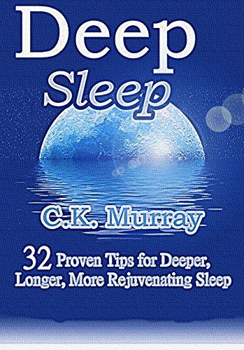 Deep Sleep - 32 Proven Tips for Deeper, Longer, More Rejuvenating Sleep: (Good Night's Sleep, Quality Sleep, Stay Asleep, Rest & Relaxation, Sleep Tight, Sleep Problems, Lack of Sleep)