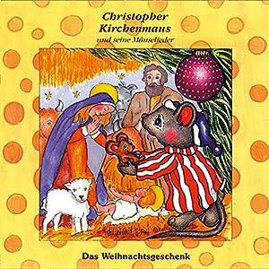 Das Weihnachtsgeschenk (Christopher Kirchenmaus und seine Mäuselieder 17) Hörspiel