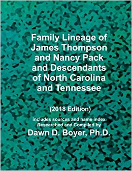 Family Lineage of James Thompson and Nancy Pack and Descendants of North Carolina and Tennessee: 2018 Edition; includes sources and name index Genealogy Lineage Charts by Dawn Boyer, Ph.D.: Amazon.es: Boyer Ph.D.,