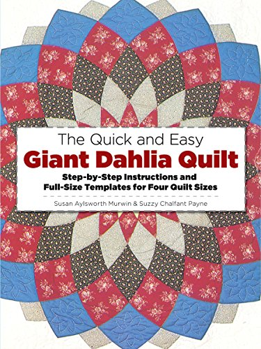 The Quick and Easy Giant Dahlia Quilt: Step-by-Step Instructions and Full-Size Templates for Four Quilt Sizes (Dover Needlework) ()