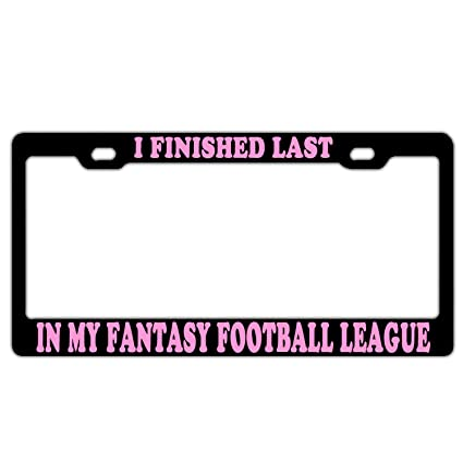 I FINISHED LAST IN MY FANTASY FOOTBALL LEAGUE PINK License Plate Frame