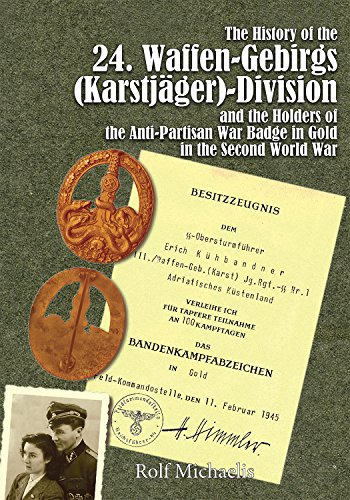 The History of the 24. Waffen-Gebirgs (Karstjäger)-Division der SS and the Holders of the Anti-Partisan War Badge in Gold in the Second World -