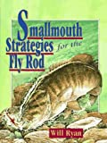 Smallmouth Strategies for the Fly Rod, Will Ryan, 1558213430