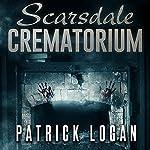 Scarsdale Crematorium: The Haunted, Book 4   Patrick Logan