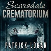 Scarsdale Crematorium: The Haunted, Book 4 | Patrick Logan
