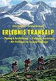 Erlebnis Transalp: Planung & Durchführung - Training & Ausrüstung - Mit Profitipps zu Transalp-Challenge