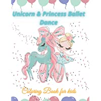 Unicorn & Princess Ballet Dance coloring book for kids: feel the magic in the dance of ballerina princess and the…