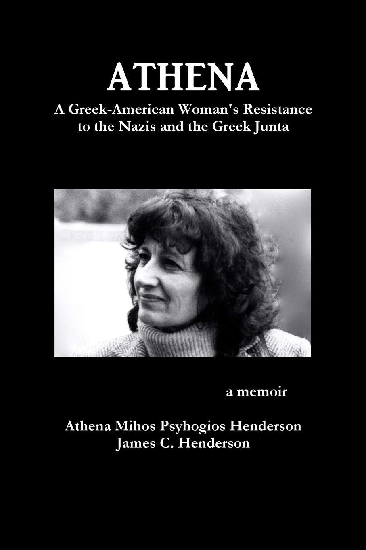 Athena: A Greek-American Woman's Resistance to the Nazis and the Greek Junta pdf